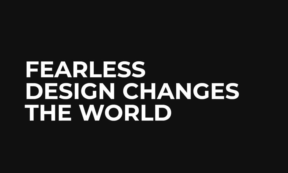 The time is now for Fearless Design